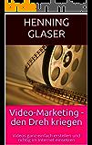 Video-Marketing - den Dreh kriegen: Videos ganz einfach erstellen und richtig im Internet einsetzen (Ihr Internet Business 3)