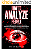 How To Analyze People: Psychology Techniques To Connect Instantly, Influence People Undetected, And Build Meaningful Relationships… ALL WITH YOUR SUBCONSCIOUS MIND