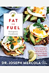 Fat for Fuel Ketogenic Cookbook: Recipes and Ketogenic Keys to Health from a World-Class Doctor and an Internationally Renowned Chef Kindle Edition