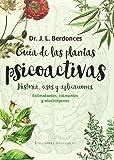 Guía De Las Plantas Psicoactivas (Naturalmente)