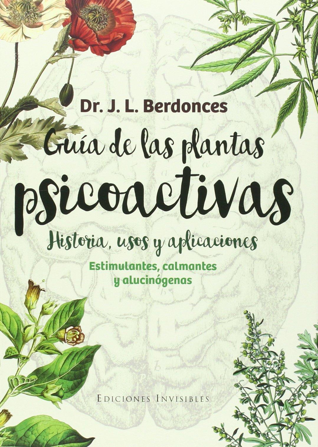 Guía De Las Plantas Psicoactivas: Estimulantes, calmantes y alucinógenos: 5 Naturalmente: Amazon.es: Berdonces i Serra, Josep Lluís, Berdonces i Serra, Josep Lluís: Libros