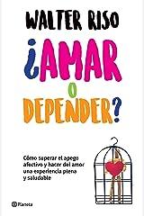 ¿Amar o depender? (Edición mexicana): Cómo superar el apego afectivo y hacer delamor una experiencia plena y saludable (Spanish Edition) Kindle Edition