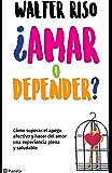 ¿Amar o depender? (Edición mexicana): Cómo superar el apego afectivo y hacer delamor una experiencia plena y saludable…