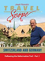 Following the Reformation Trail in Germany and Switzerland - Part 1