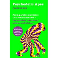 Psychedelic Apes: From parallel universes to atomic dinosaurs – the weirdest theories of science and history