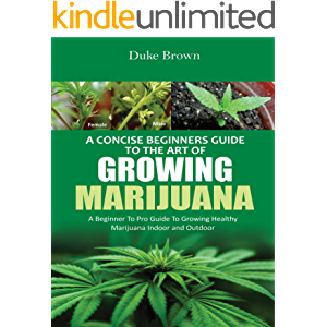 A Concise Beginners Guide to the Art of Growing Marijuana Indoor: A Beginner to Pro Guide to Grow Healthy Marijuana…