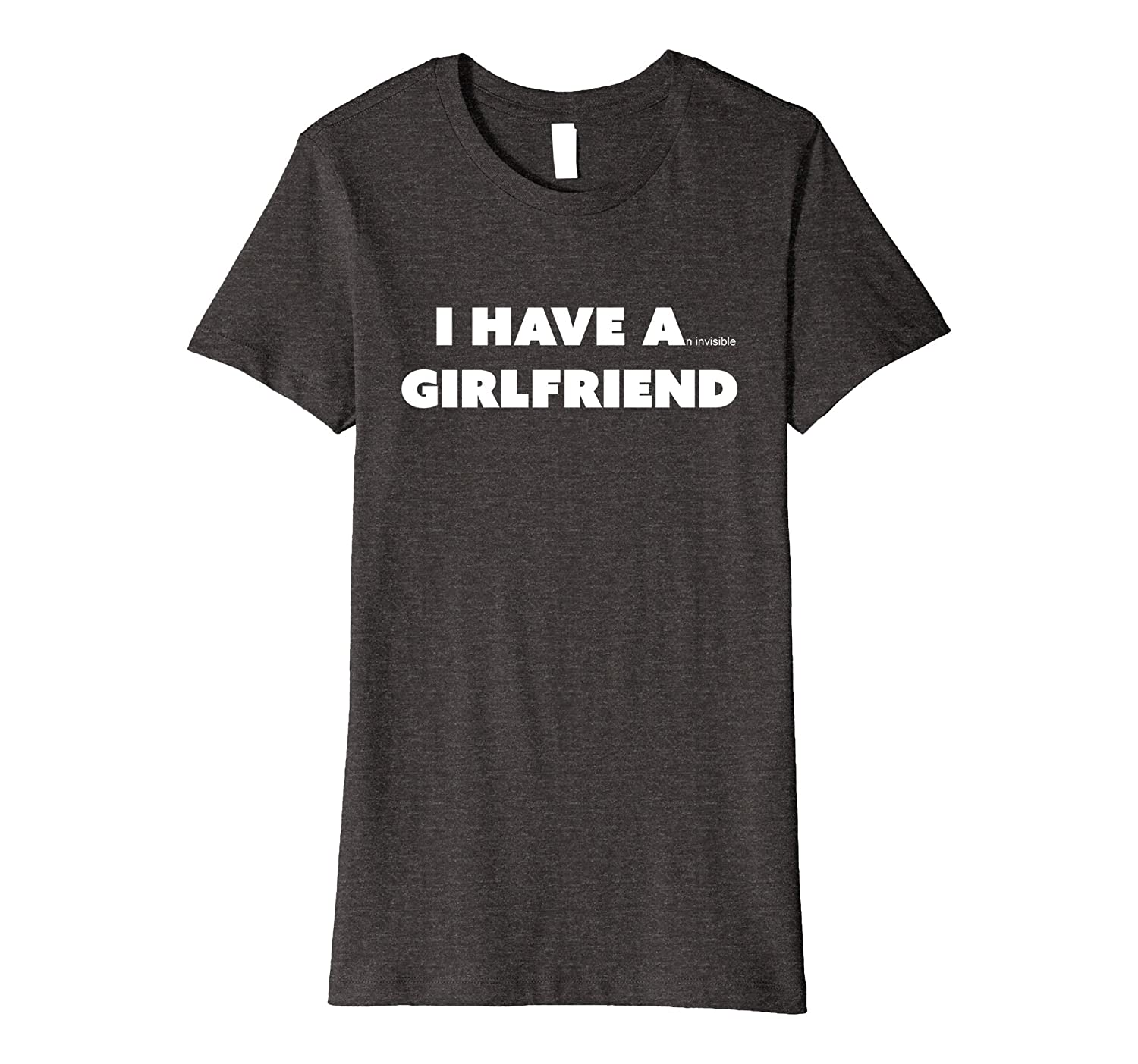 I Have A Girlfriend T-Shirt