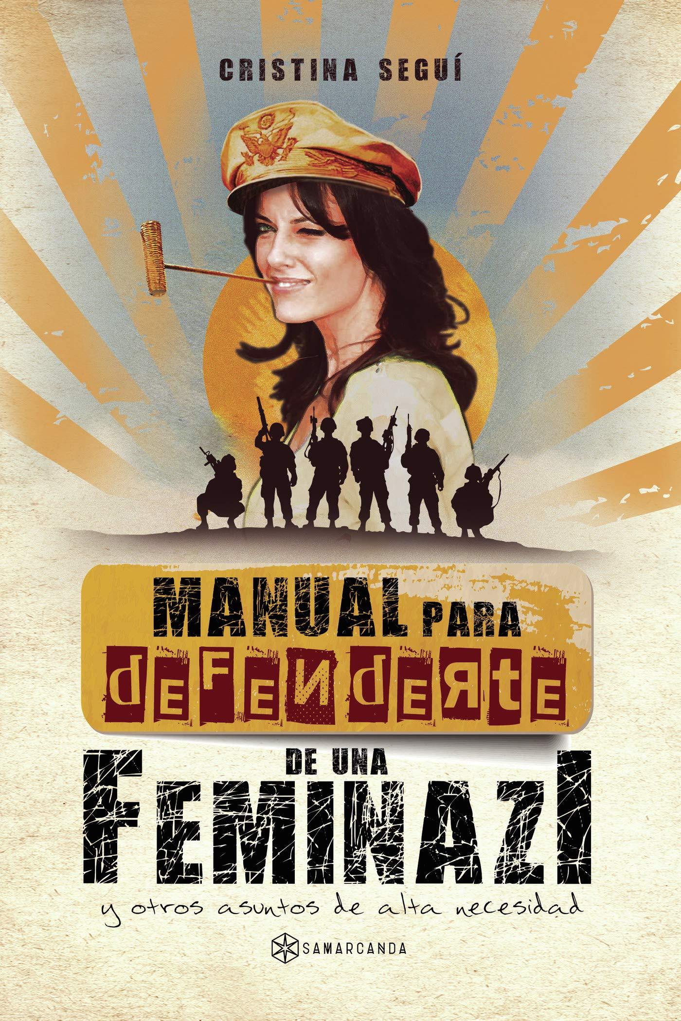 Manual para defenderte de una feminazi: y otros asuntos de alta necesidad: Amazon.es: Seguí, Cristina: Libros