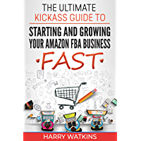 Starting And Growing Your Amazon FBA Business FAST: A Step by Step Guide To Selling Fulfilment By Amazon: Passive Income for Beginners And Advanced Sellers (English Edition)