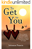 To Get toYou: How to Improve Your Relationship, Overcome Conflicts, and Enhance Intimacy. Communication Book for Couples