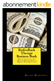 Biofeedback Therapy Business Book: How to Start-up, Get Government Grants, Write a Business Plan & Market Your Practice. (English Edition)