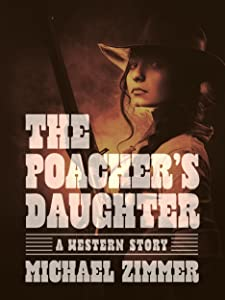 The Poacher's Daughter: A Western Story