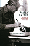 Farber on Film: The Complete Film Writings of Manny Faber: A Library of America Special Publication