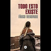 Todo esto existe (Spanish Edition)
