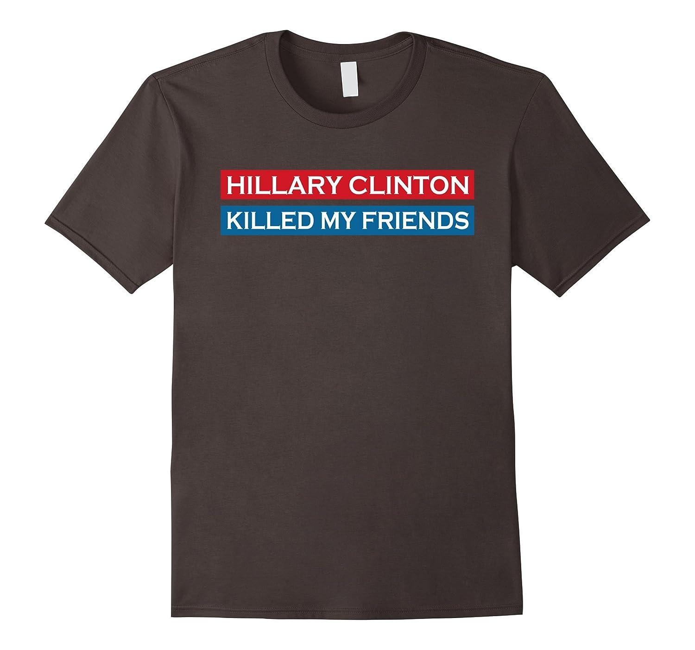 Hillary Clinton killed my friends T-Shirt