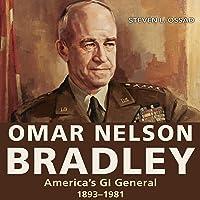 Omar Nelson Bradley: America's GI General, 1893-1981 (American Military Experience)