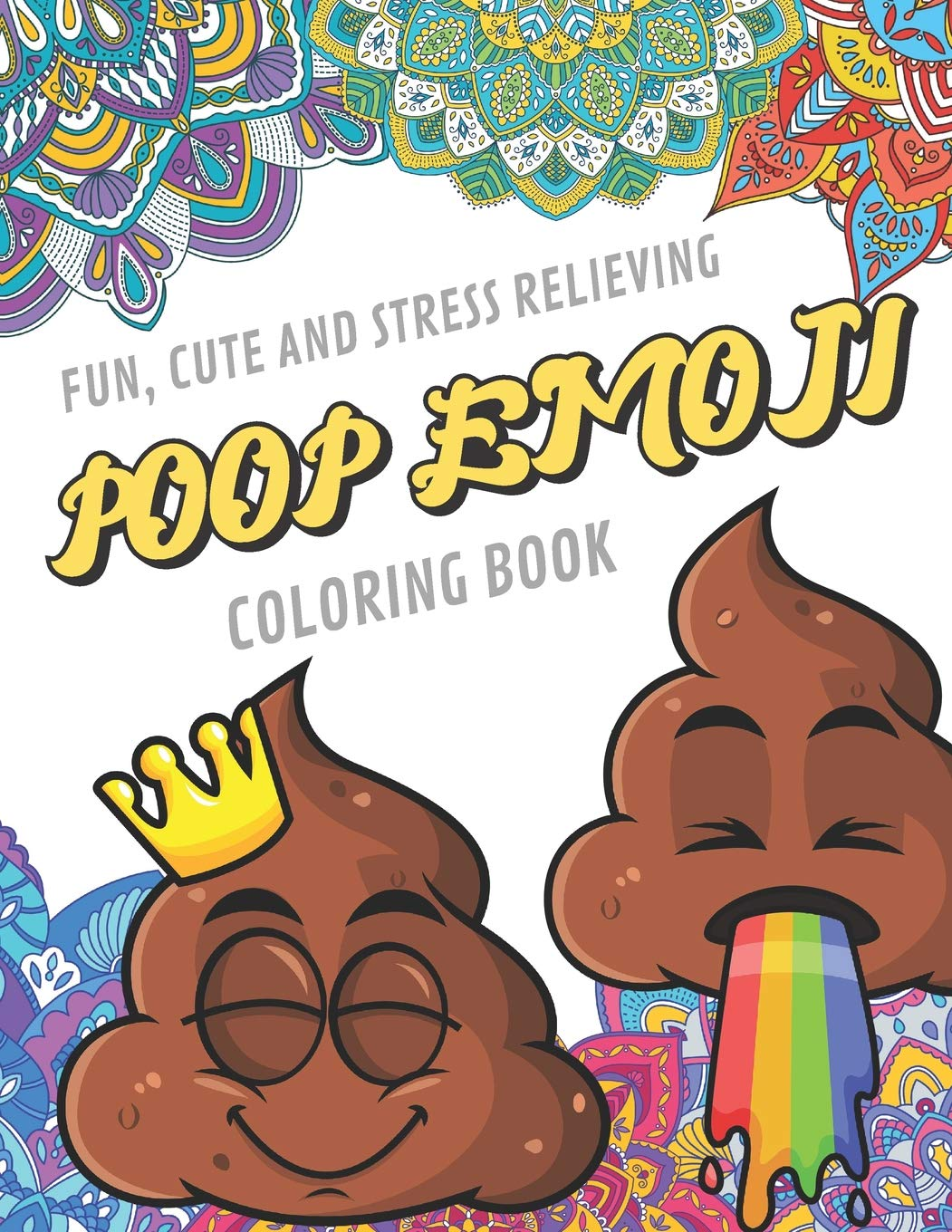 Fun Cute And Stress Relieving Poop Emoji Coloring Book Find Relaxation And Mindfulness By Coloring The Stress Away With These Beautiful Black And White Poop Emoji And Mandala Color Pages For All