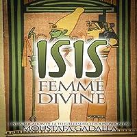 Isis: Femme Divine [Isis: The Divine Female]