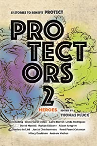 Protectors 2: Heroes: Stories to Benefit PROTECT (Protectors Anthologies)