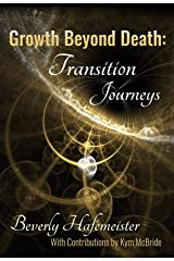 Growth Beyond Death: Transition Journeys Kindle Edition