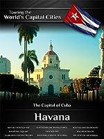 Touring the World's Capital Cities Havana: The Capital of Cuba
