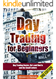 Day Trading: Day Trading for Beginners - Options Trading and Stock Trading Explained: Day Trading Basics and Day Trading Strategies (Do's and Don'ts and the Small Letters) - 3rd Edition