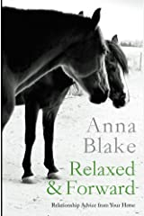Relaxed & Forward: Relationship Advice from Your Horse Kindle Edition