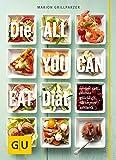 Die All-you-can-eat-Diät: Immer satt, immer glücklich, für immer schlank