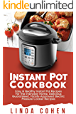 Instant Pot Cookbook: Easy & Healthy Instant Pot Recipes for The Everyday Home, Delicious Guaranteed, Family-Approved Electric Pressure Cooker Recipes