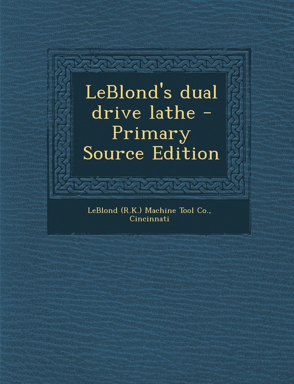 Download LeBlond's dual drive lathe - Primary Source Edition pdf epub