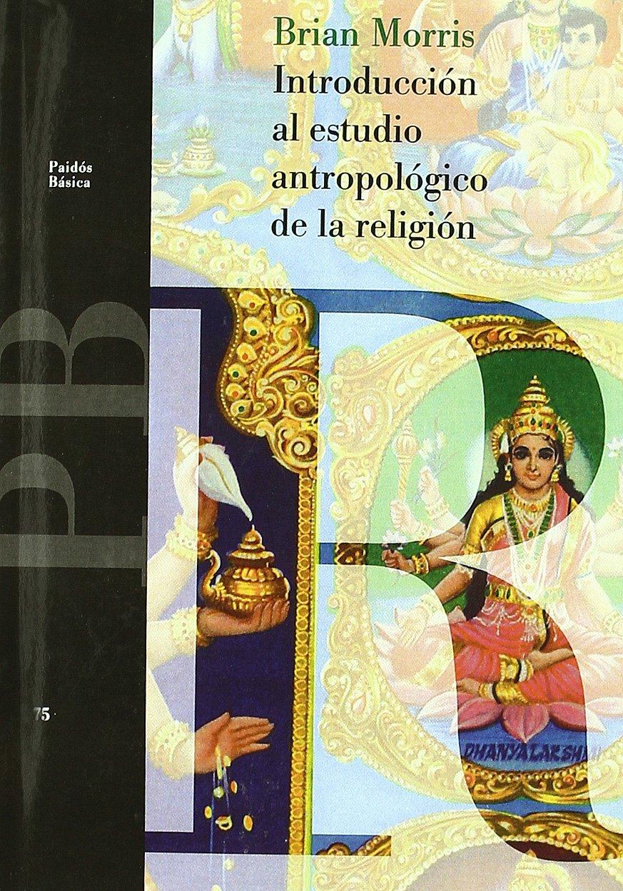Introducción al estudio antropológico de la religión (Básica) Tapa blanda – 10 feb 1995 Brian Morris Ediciones Paidós 8449300991 AGP_0000114
