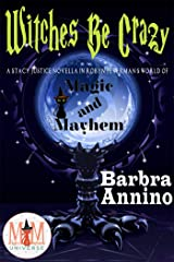 Witches Be Crazy: Magic and Mayhem Universe (A Stacy Justice Mystery Book) Kindle Edition