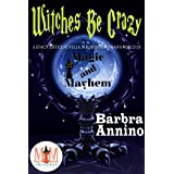 Witches Be Crazy: Magic and Mayhem Universe (A Stacy Justice Mystery Book)