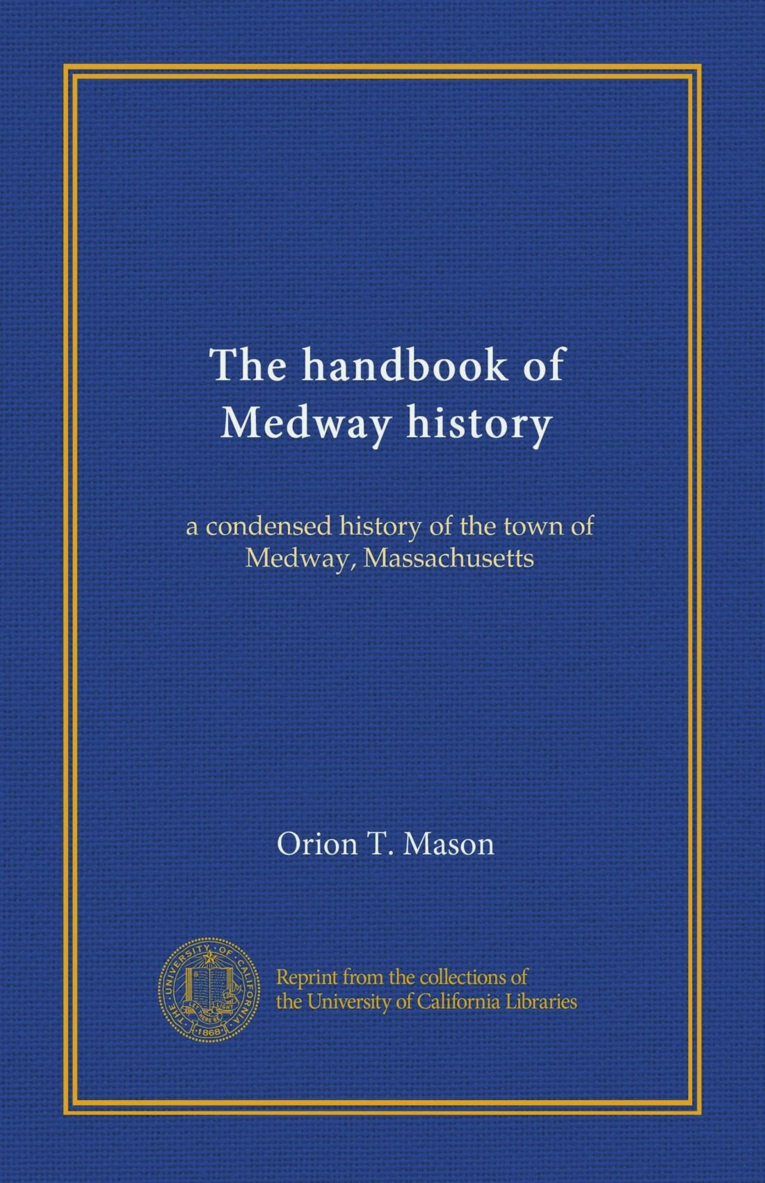 The handbook of Medway history: a condensed history of the town of Medway, Massachusetts ebook