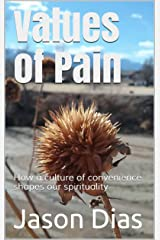 Values of Pain: How a culture of convenience shapes our spirituality Kindle Edition