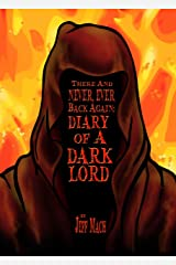 There and NEVER, EVER BACK AGAIN: A Dark Lord's Diary: (A Memoir and Manifesto For Villains and Monsters) Kindle Edition