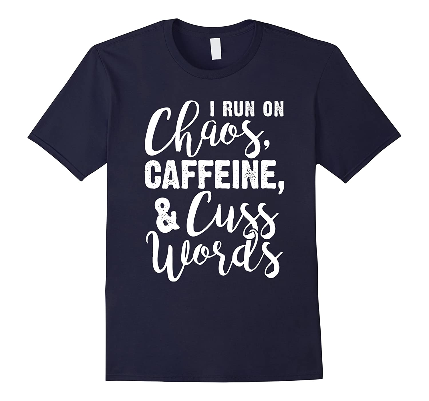 I Run on Chaos, Caffeine, and Cuss Words White Quote T-Shirt