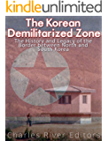 The Korean Demilitarized Zone: The History and Legacy of the Border between North Korea and South Korea