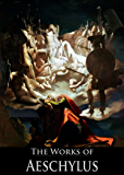 The Complete Works of Aeschylus: Prometheus Bound, Agamemnon, Choephorae, The Eumenides, The Persians, The Seven Against Thebes, And The Suppliants (7 Tragedies With Active Table of Contents)