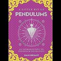 A Little Bit of Pendulums: An Introduction to Pendulum Divination (Little Bit Series Book 17)