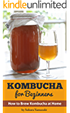 Kombucha: for Beginners: How to Make Kombucha at Home (Kombucha, Kombucha Recipes, How to Make Kombucha, Fermented Drinks, Fermented Tea, Kombucha Mushroom Book 1)