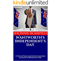 Wantworth's Independent's Day: A Fictional Parody. Inspired by the Australian by-election of Wentworth in 2018.