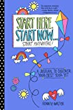 Start Here, Start Now…Start Anywhere: A Fill-in Journal to Discover Your Best Year Yet! (Adult Coloring Book, Activity Journal, for Fans of Present Not Perfect or Start Where You Are)