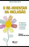 O re-inventar da inclusão: Os desafios da diferença no processo de ensinar e aprender