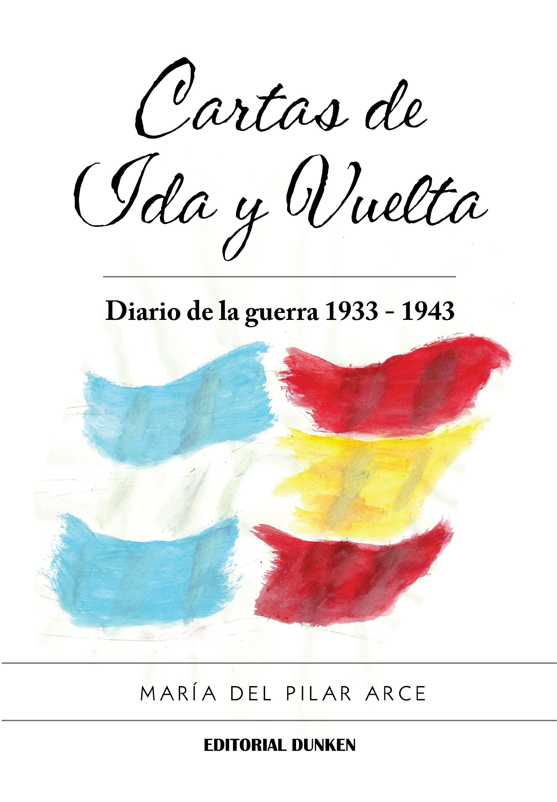 Cartas De Ida Y Vuelta. Diario De La Guerra 1933 - 1943 ...