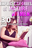 EXPLICIT STORIES OF MATURE WOMEN (30 STORY ADULT COLLECTION) (English Edition)