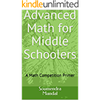 Advanced Math for Middle schoolers: A Math competition Primer (Mandal Books Book 1)