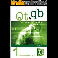 Qt 5 Quanto Basta: La Guida all'Uso della Libreria Grafica Qt 5, in Italiano (Qt QB Vol. 1)