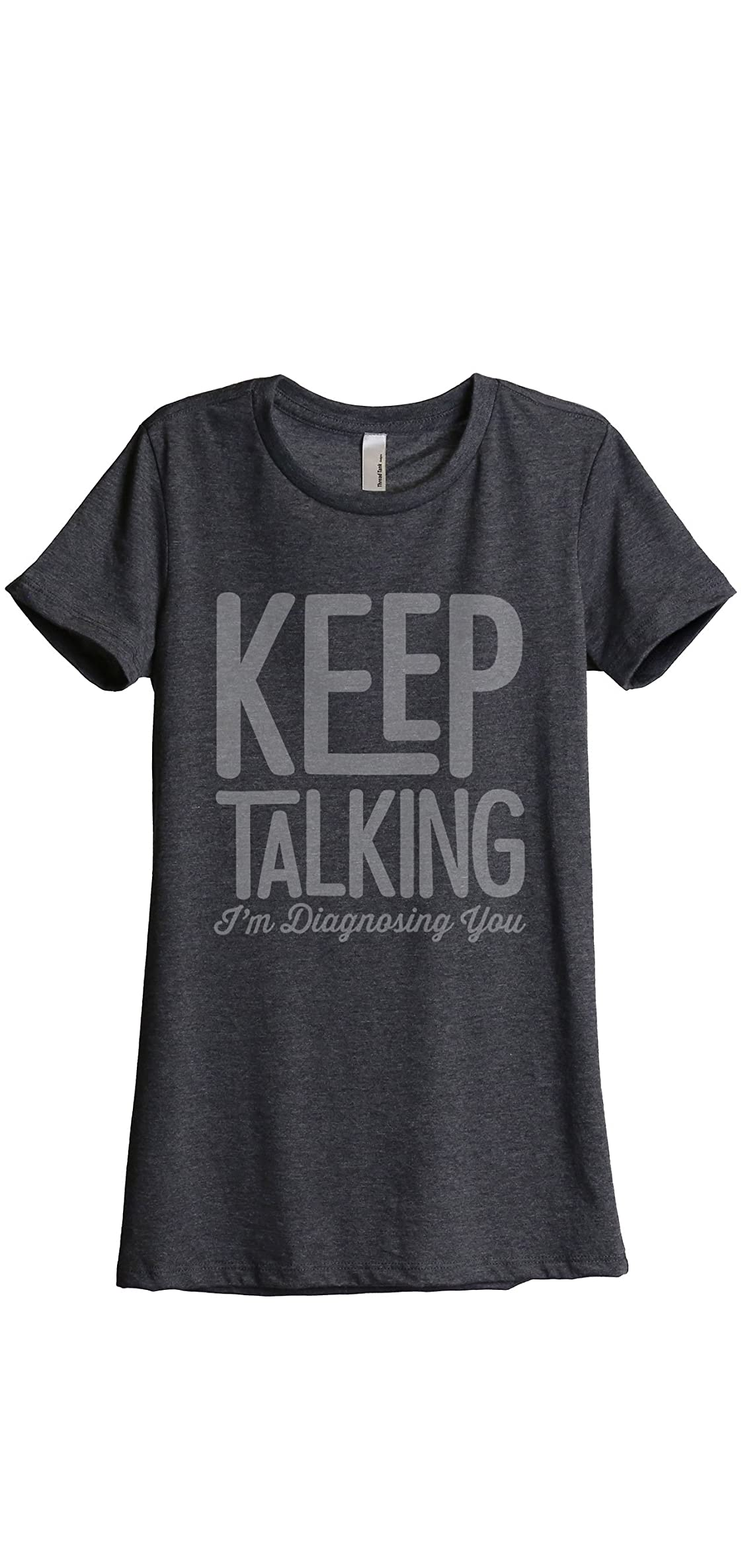 Keep Talking Diagnosing Women's Fashion Relaxed Tee