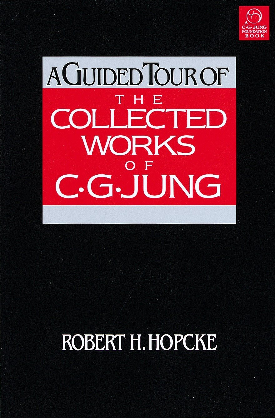 A Guided Tour Of The Collected Works Of Cg Jung Robert H Hopcke